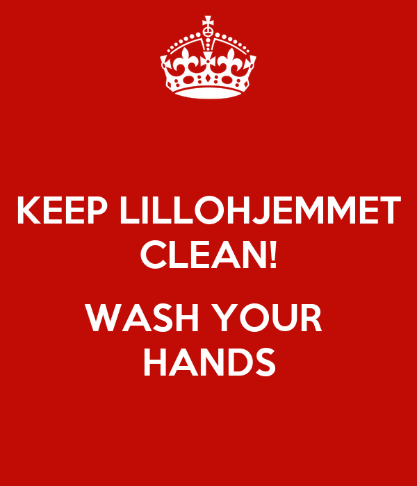 KEEP LILLOHJEMMET CLEAN!  WASH YOUR  HANDS