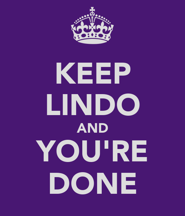 KEEP LINDO AND YOU'RE DONE