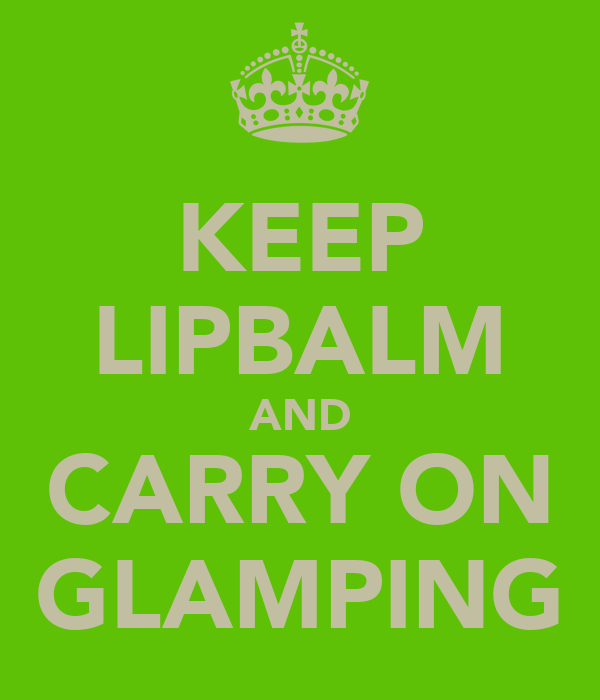 KEEP LIPBALM AND CARRY ON GLAMPING