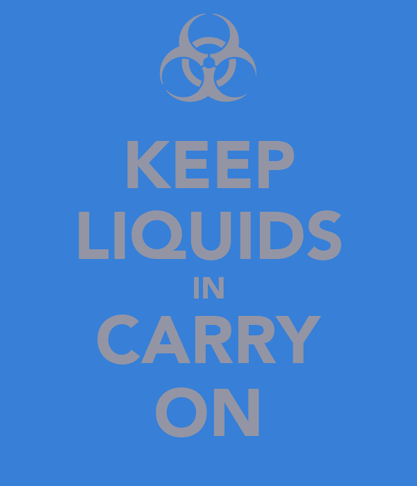 KEEP LIQUIDS IN CARRY ON