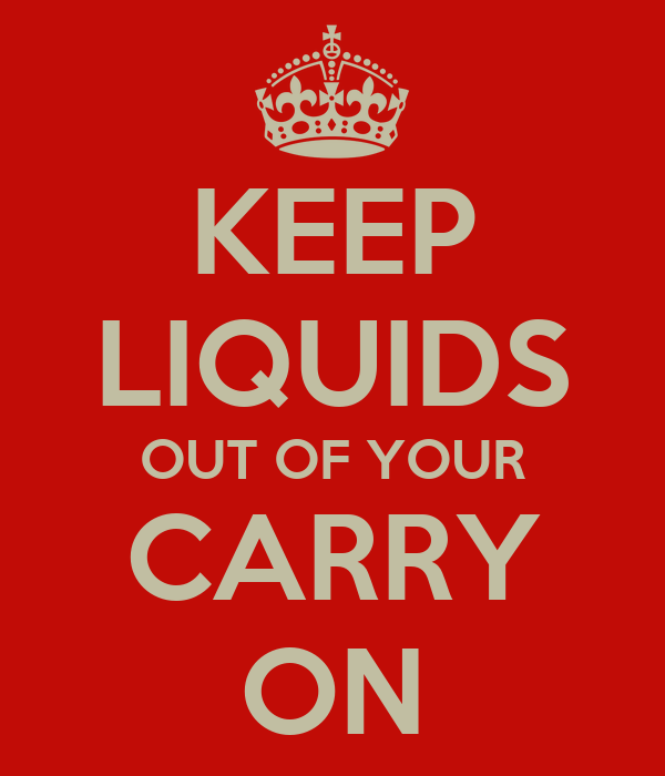KEEP LIQUIDS OUT OF YOUR CARRY ON