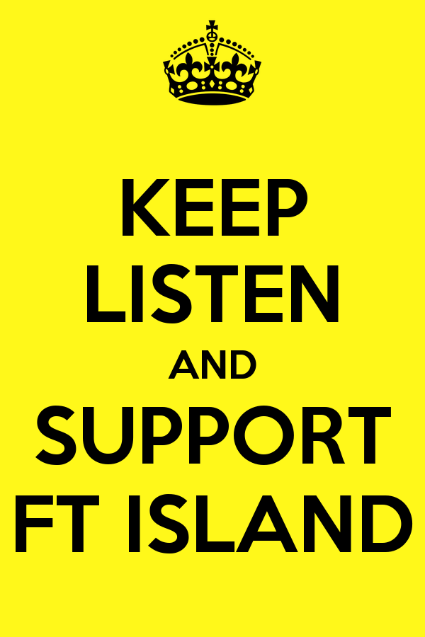KEEP LISTEN AND SUPPORT FT ISLAND