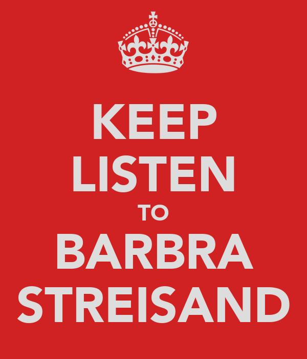 KEEP LISTEN TO BARBRA STREISAND