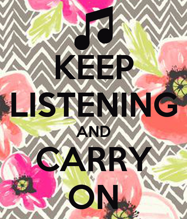 KEEP LISTENING AND CARRY ON