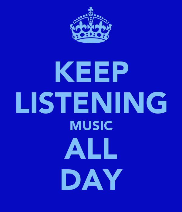 KEEP LISTENING MUSIC ALL DAY
