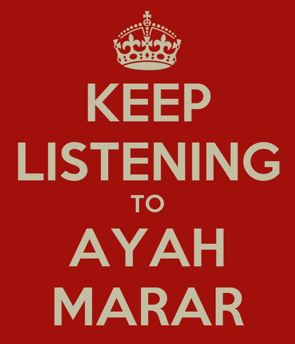 KEEP LISTENING TO AYAH MARAR