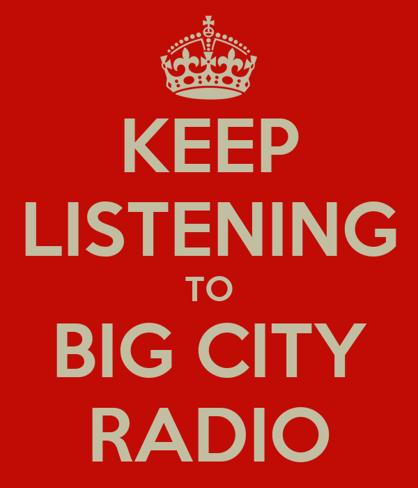 KEEP LISTENING TO BIG CITY RADIO