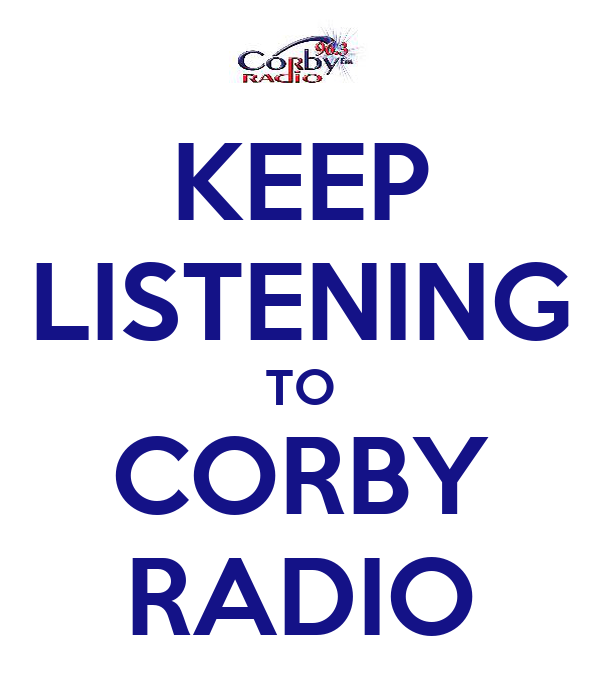 KEEP LISTENING TO CORBY RADIO