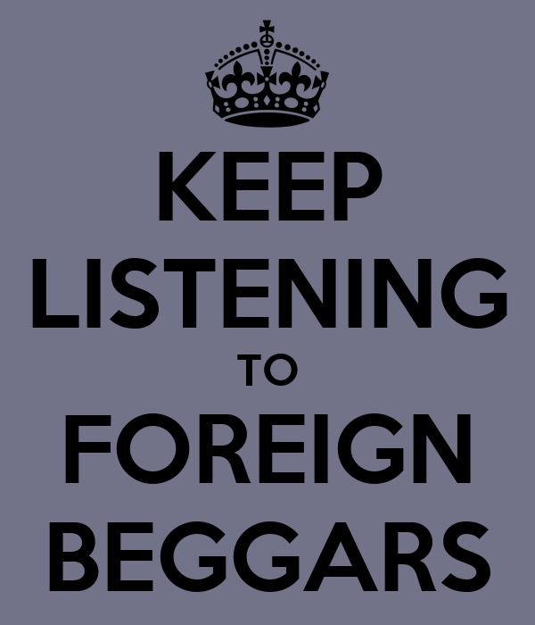 KEEP LISTENING TO FOREIGN BEGGARS