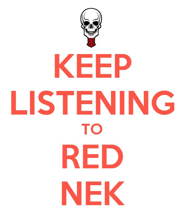 KEEP LISTENING TO RED NEK