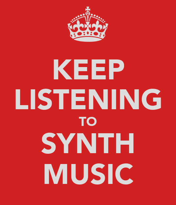 KEEP LISTENING TO SYNTH MUSIC