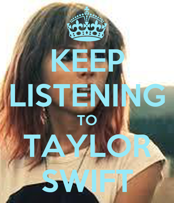 KEEP LISTENING TO TAYLOR SWIFT