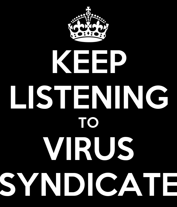KEEP LISTENING TO VIRUS SYNDICATE