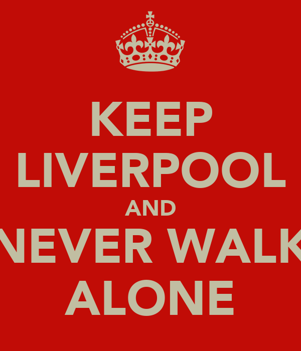KEEP LIVERPOOL AND NEVER WALK ALONE