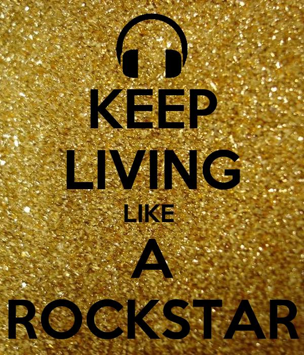 KEEP LIVING LIKE  A ROCKSTAR