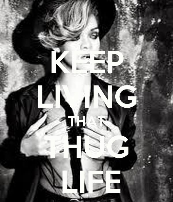 KEEP LIVING THAT THUG  LIFE