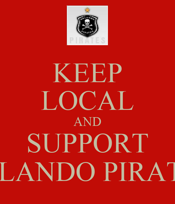 KEEP LOCAL AND SUPPORT ORLANDO PIRATES