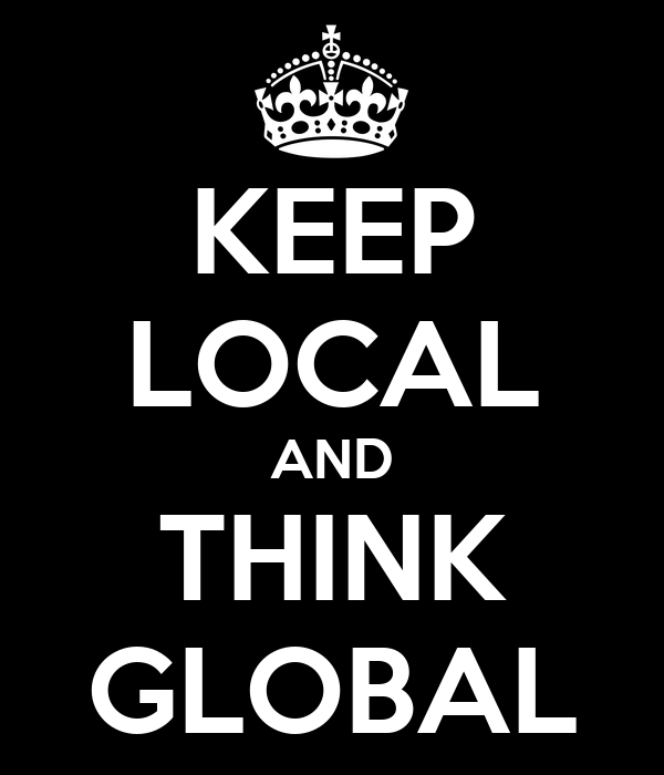 KEEP LOCAL AND THINK GLOBAL