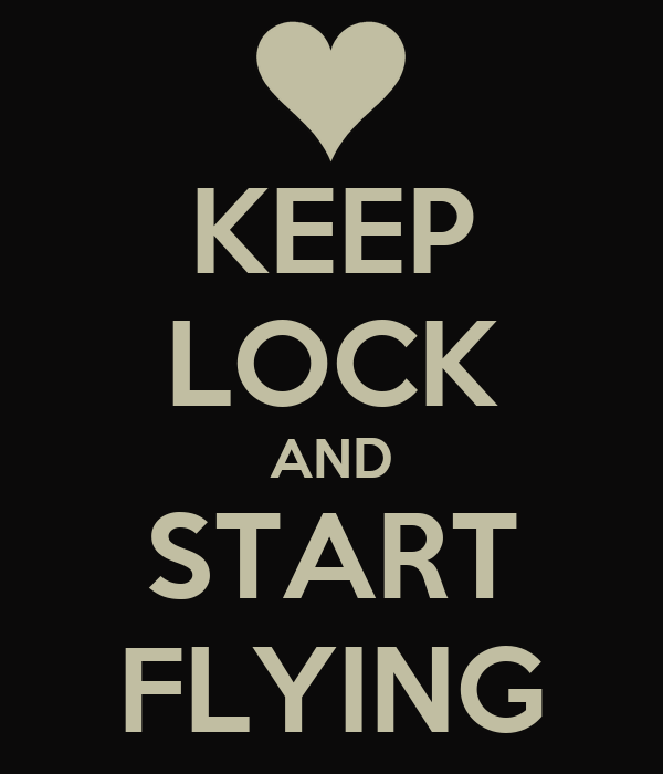 KEEP LOCK AND START FLYING