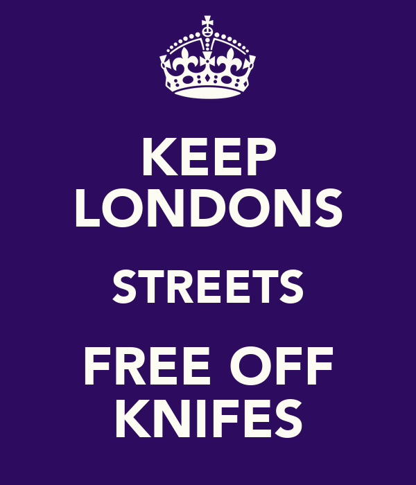 KEEP LONDONS STREETS FREE OFF KNIFES