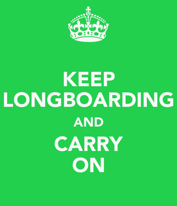 KEEP LONGBOARDING AND CARRY ON