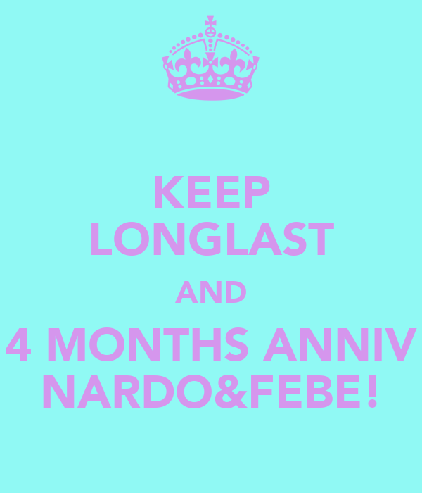 KEEP LONGLAST AND 4 MONTHS ANNIV NARDO&FEBE!