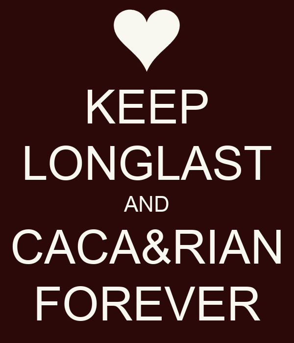 KEEP LONGLAST AND CACA&RIAN FOREVER