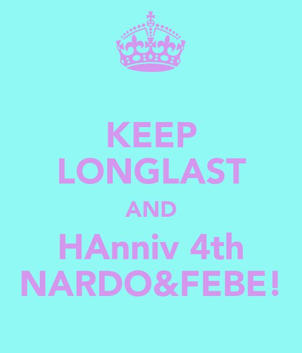 KEEP LONGLAST AND HAnniv 4th NARDO&FEBE!