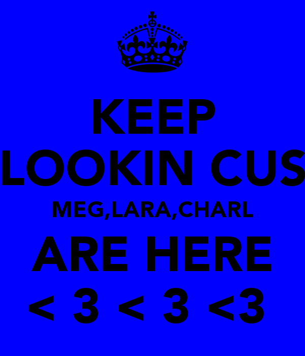 KEEP LOOKIN CUS MEG,LARA,CHARL ARE HERE < 3 < 3 <3