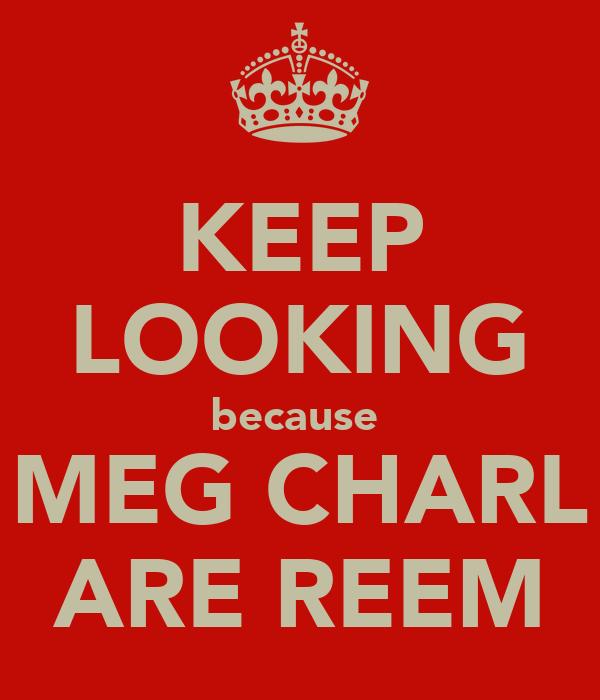 KEEP LOOKING because  MEG CHARL ARE REEM
