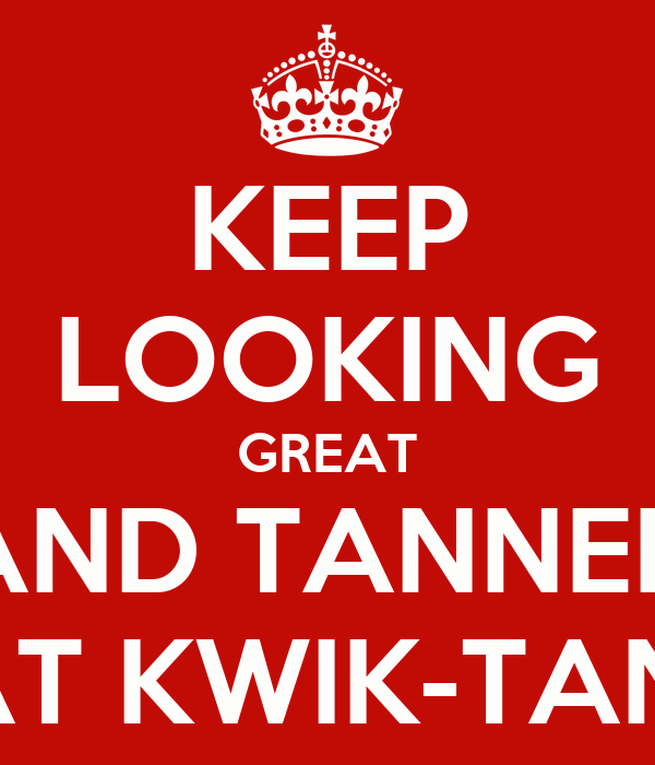 KEEP LOOKING GREAT AND TANNED AT KWIK-TAN!