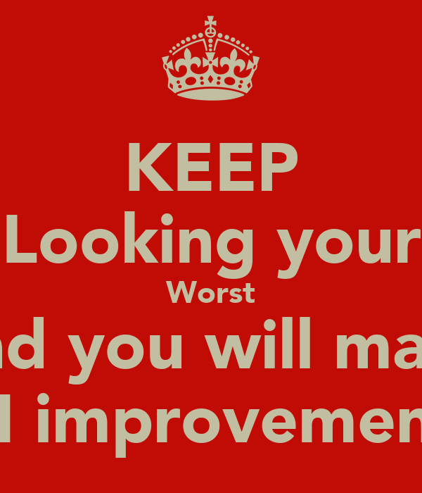 KEEP Looking your Worst And you will make N improvement