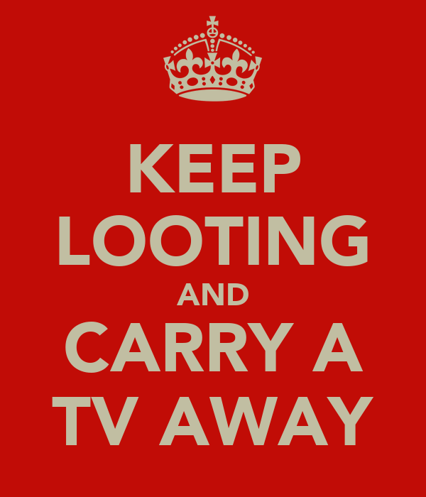 KEEP LOOTING AND CARRY A TV AWAY