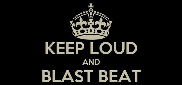KEEP LOUD AND BLAST BEAT