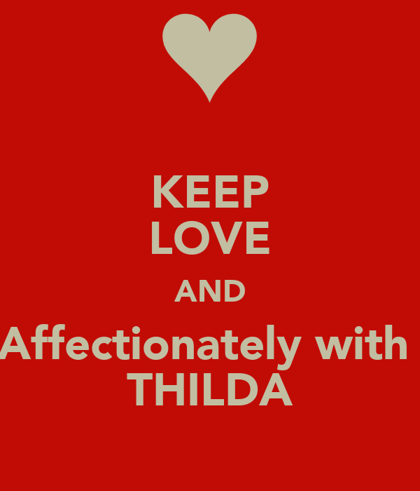 KEEP LOVE AND Affectionately with  THILDA