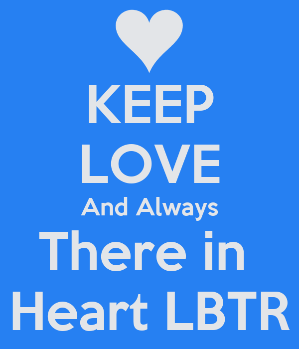 KEEP LOVE And Always There in  Heart LBTR