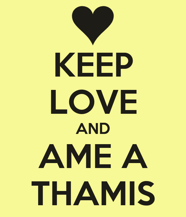 KEEP LOVE AND AME A THAMIS