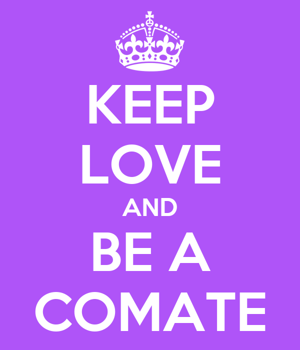 KEEP LOVE AND BE A COMATE