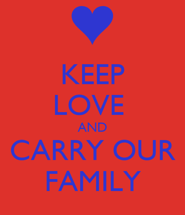 KEEP LOVE  AND CARRY OUR FAMILY
