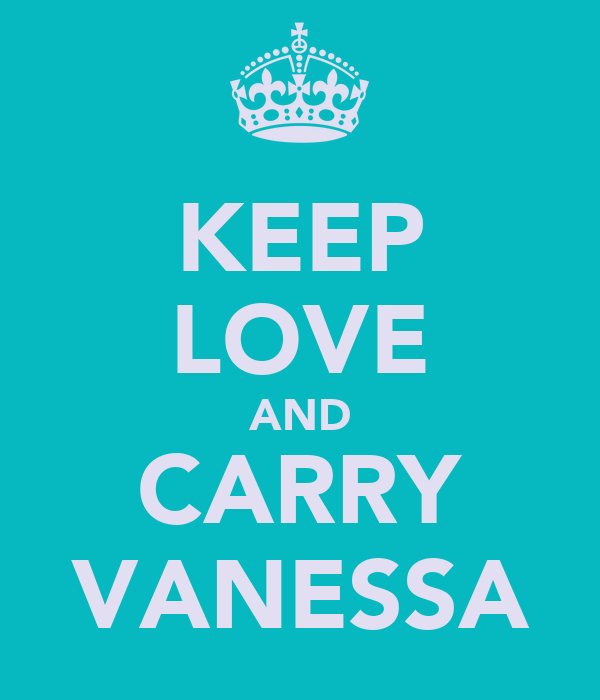 KEEP LOVE AND CARRY VANESSA