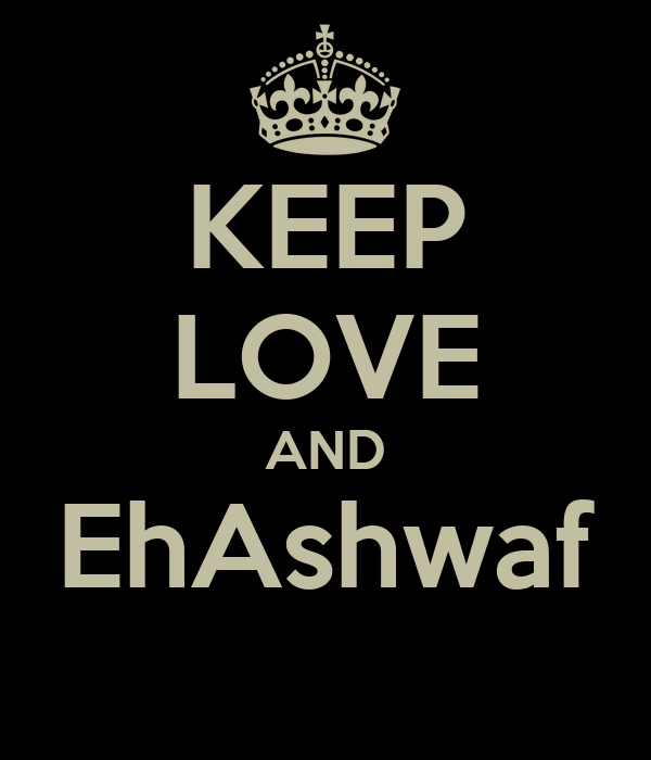 KEEP LOVE AND EhAshwaf