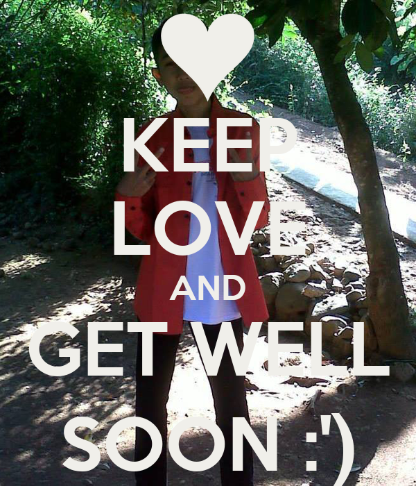 KEEP LOVE AND GET WELL SOON :')