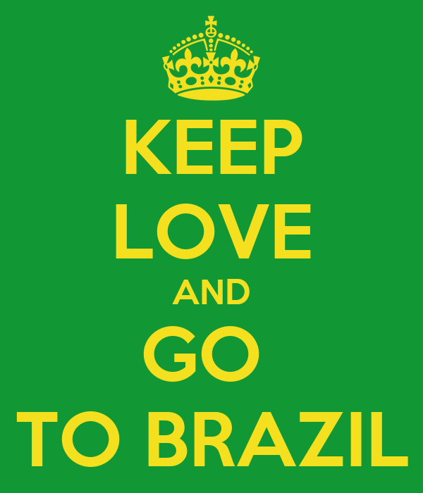 KEEP LOVE AND GO  TO BRAZIL
