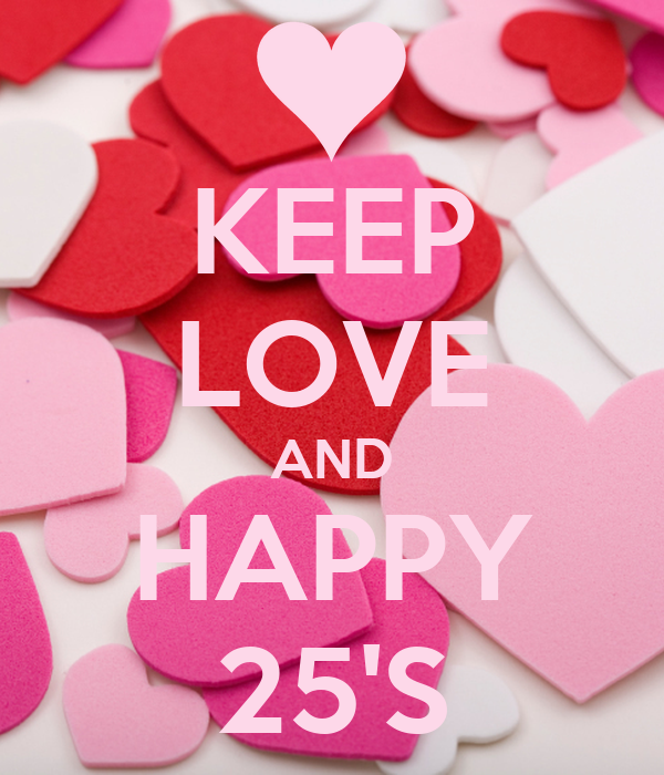 KEEP LOVE AND HAPPY 25'S