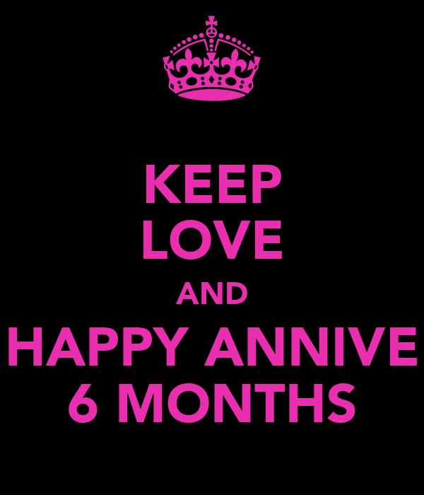 KEEP LOVE AND HAPPY ANNIVE 6 MONTHS