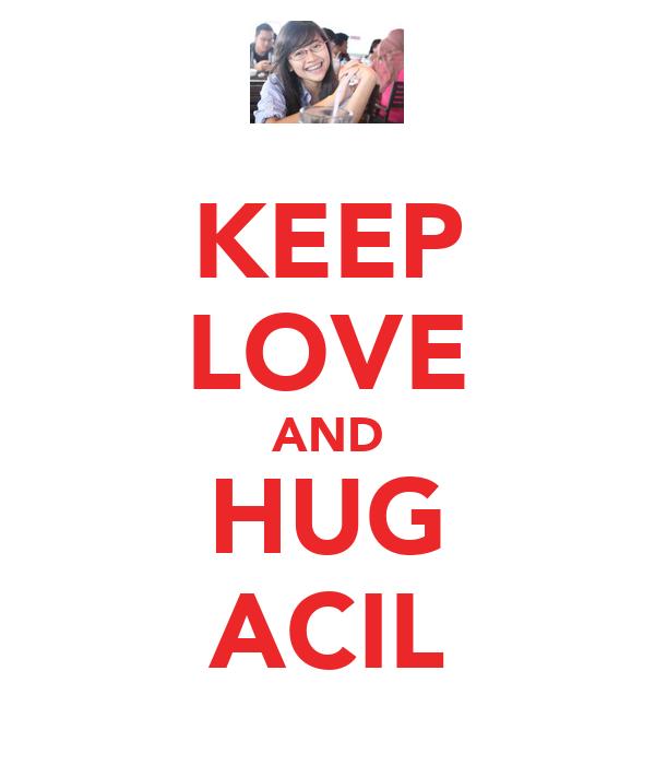 KEEP LOVE AND HUG ACIL