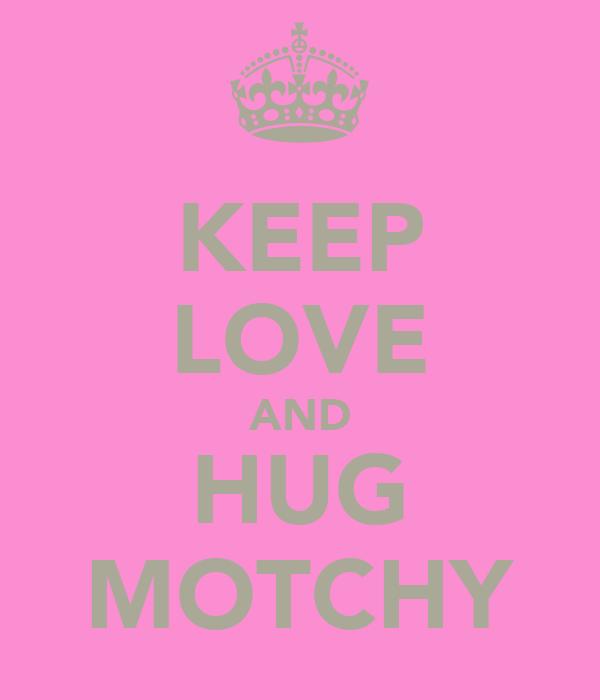 KEEP LOVE AND HUG MOTCHY