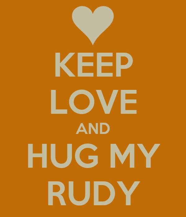 KEEP LOVE AND HUG MY RUDY
