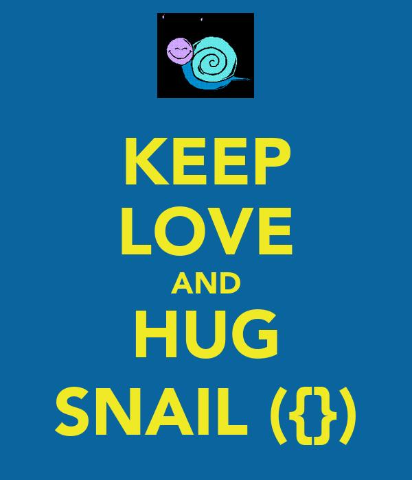 KEEP LOVE AND HUG SNAIL ({})