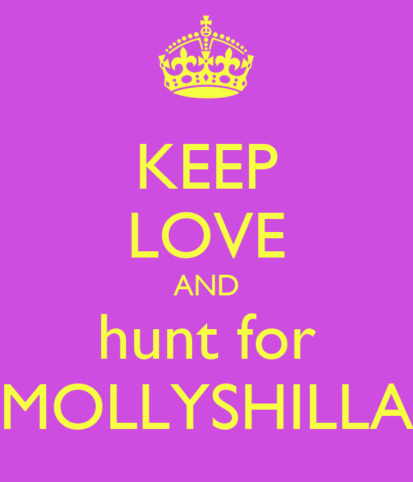 KEEP LOVE AND hunt for MOLLYSHILLA